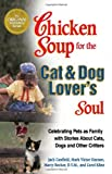 chicken soup for the pet lover - Chicken Soup for the Cat & Dog Lover's Soul: Celebrating Pets as Family with Stories About Cats, Dogs and Other Critters by Jack Canfield (1999-10-01)