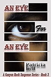 An Eye for An Eye: Canyon Rock Suspense Series Book 2