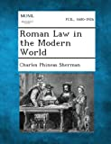 Roman Law in the Modern World, Charles Phineas Sherman, 1287270166