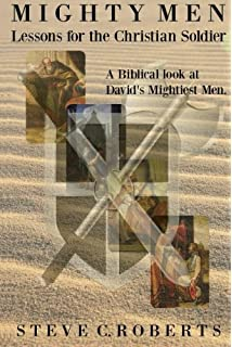 Mighty Men Lessons For The Christian Soldier A Biblical Look At Davids Mightiest