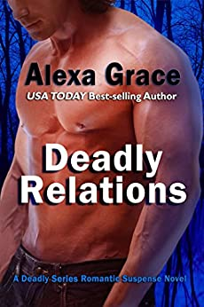 Deadly Relations: Book Three of the Deadly Series by [Grace, Alexa]