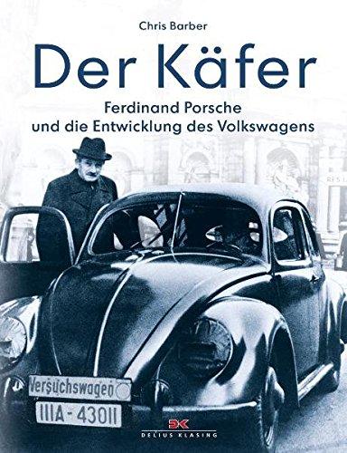 Der Käfer: Ferdinand Porsche und die Entwicklung des Volkswagens