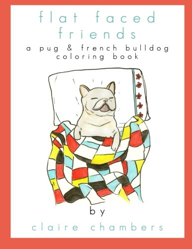 Flat Faced Friends: a Pug & French Bulldog Coloring Book