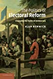 img - for The Politics of Electoral Reform: Changing the Rules of Democracy by Alan Renwick (2011-05-19) book / textbook / text book