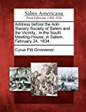 Address Before the Anti-Slavery Society of Salem and the Vicinity, Cyrus Pitt Grosvenor, 1275660630