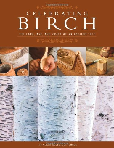 Celebrating Birch: The Lore, Art and Craft of an Ancient Tree (Mn Duluth Furniture)