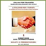 Italian for Tourists First Lesson: Introductions and Greetings: L' Italiano per i Turisti Prima Lezione: Presentazioni e Saluti (L' Italiano per i Turisti: ... di Mauro e Carla Bianchi) (Italian Edition) | Lee DeMilo