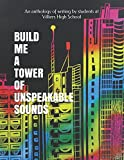 Build Me a Tower of Unspeakable Sounds: An anthology of creative writing
