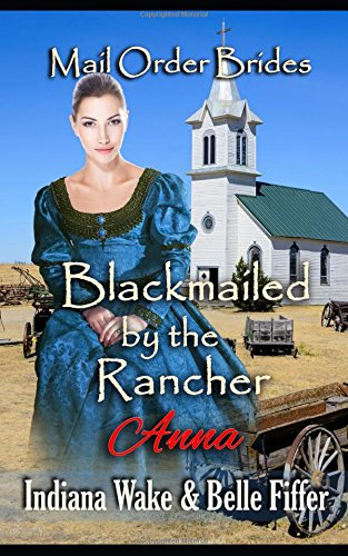 Mail Order Bride: Blackmailed by the Rancher: Sweet and Inspirational Historical Western Romance (Out of Time)