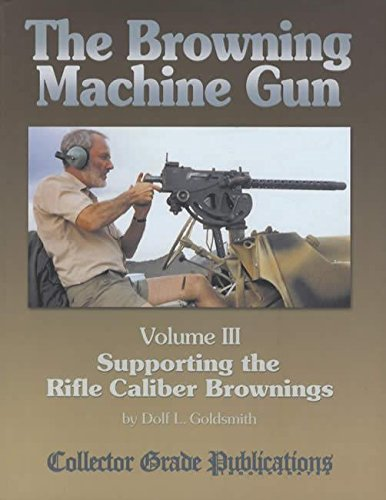 The Browning Machine Gun - Supporting the Rifle Caliber Brownings: Volume 3 (Gun Machine Browning)