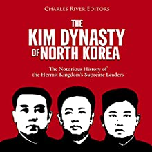 The Kim Dynasty of North Korea: The Notorious History of the Hermit Kingdom's Supreme Leaders Audiobook by Charles River Editors Narrated by Dan Gallagher