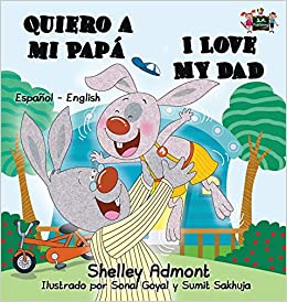 Quiero a mi Papá I Love My Dad: Spanish English Bilingual Edition (Spanish English Bilingual Collection) (Spanish Edition): Shelley Admont, S.A. Publishing: ...