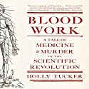 Blood Work: A Tale of Medicine and Murder in the Scientific Revolution Audiobook by Holly Tucker Narrated by Julia Farhat