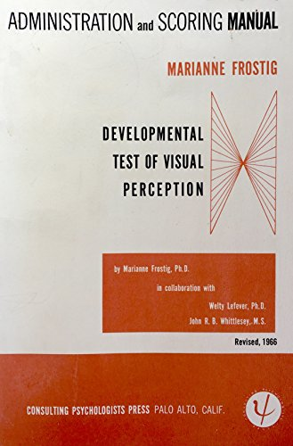 Administration and Scoring Manual for the Marianne Frostig Developmental Test of Visual Perception