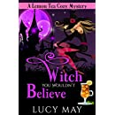 Witch You Wouldn't Believe (Lemon Tea Cozy Mysteries Book 1)