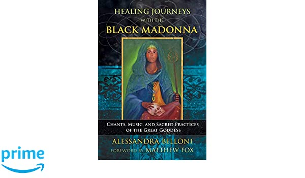 Healing Journeys with the Black Madonna: Chants, Music, and ...