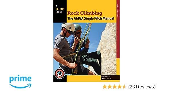 rock climbing the amga single pitch manual how to climb series rh amazon com amga alpine guide course manual Amga Annual Conference 2013