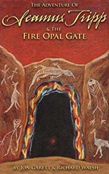 Seamus Tripp & the Fire Opal Gate (The Adventures of Seamus Tripp) by [Garett, Jon, Walsh, Richard]