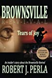 Brownsville Revival Tears of Joy: An insider's story about the Brownsville Revival