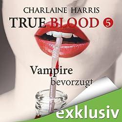 Vampire bevorzugt (True Blood 5)