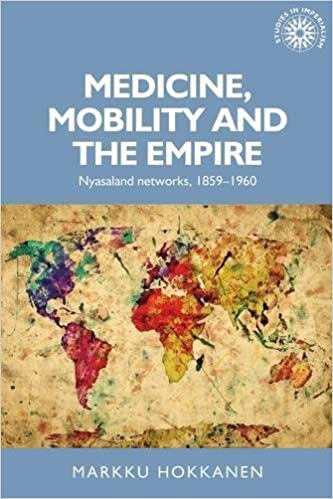 Book Medicine, Mobility and the Empire: Nyasaland Networks, 1859-1960 (Studies in Imperialism)