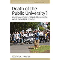 Death of the Public University?: Uncertain Futures for Higher Education in the Knowledge Economy (Higher Education in Critical Perspective: Practices and Policies Book 3)