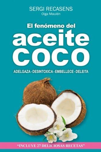 El fenomeno del aceite de coco: Adelgaza - Desintoxica - Embellece - Deleita (Spanish Edition) [Sergi Jover Recasens] (Tapa Blanda)