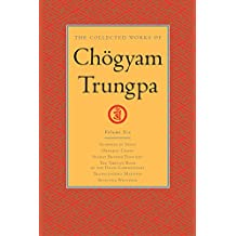 The Collected Works of Chögyam Trungpa: Volume 6: Glimpses of Space; Orderly Chaos; Secret Beyond Thought; The Tibetan Book of the Dead: Commentary; Transcending ... Transcending Madness; Selected Writings