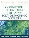 img - for Cognitive-Behavioral Therapy for Body Dysmorphic Disorder: A Treatment Manual by Sabine Wilhelm (2013-02-13) book / textbook / text book