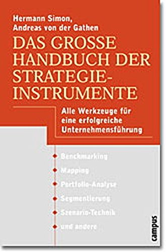 Das große Handbuch der Strategieinstrumente: Alle Werkzeuge für eine erfolgreiche Unternehmensführung