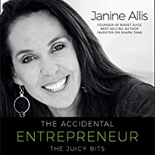 The Accidental Entrepreneur: The Juicy Bits Audiobook by Janine Allis Narrated by Rachael Tidd