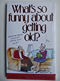 What's So Funny about Getting Old?, Jane T. Nolan, 0881662232