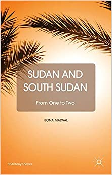 Sudan and South Sudan: From One to Two (St Antony's Series)