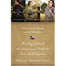Lone Star Hero Love Stories: The Loyal Heart, An Uncommon Protector, Love Held Captive (A Lone Star Hero's Love Story)