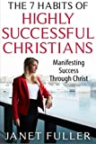 The 7 Habits of Highly Successful Christians: Manifesting Success through Christ (The Bible, Bible Study, Christian, Catholic)