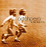 Bons Amigos by OCTOHPERA (2011-11-01)
