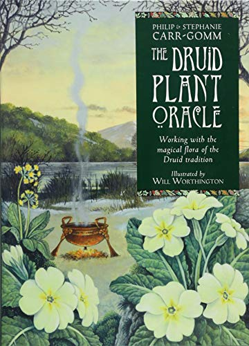 Druid Plant Oracle: Working with the Magical Flora of the Druid Tradition (A Druids Herbal For The Sacred Earth Year)