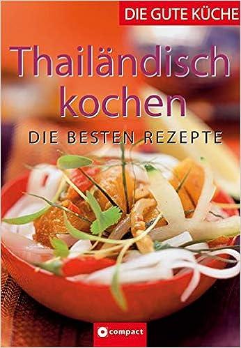 Thailändisch Kochen Die Besten Rezepte Die Gute Küche