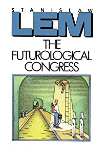 The Futurological Congress: From the Memoirs of Ijon Tichy