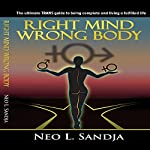 Right Mind, Wrong Body: The Ultimate Trans Guide to Being Complete and Living a Fulfilled Life | Neo L. Sandja