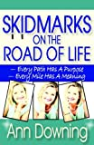 Skidmarks on the Road of Life, Ann Downing, 0981760864