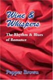 Wine and Whispers, Pepper Brown, 0595304176