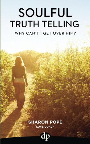 Why Can't I Get Over Him?: Exposing the Lies that Keep Us Stuck in Pain after a Broken Heart (Soulful Truth Telling) (Volume 3)