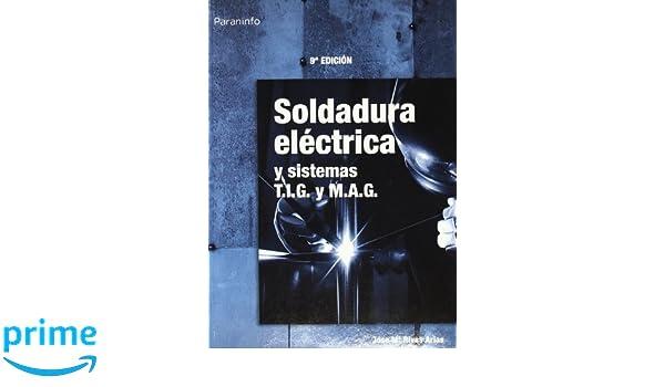 Soldadura eléctrica y sistemas T.I.G. y M.A.G: Amazon.es: JOSE MARIA RIVAS ARIAS: Libros