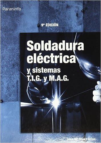 Soldadura Electrica - Y Sistemas TIG y Mag (Spanish Edition) (Spanish) Paperback – July, 1999