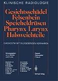 Gesichtsschädel Felsenbein · Speicheldrüsen · Pharynx · Larynx Halsweichteile: Diagnostik mit bildgebenden Verfahren (Klinische Radiologie) (German Edition)