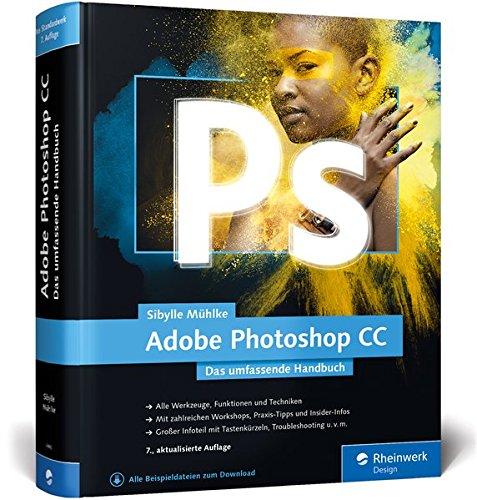 Adobe Photoshop CC: Das umfassende Handbuch Gebundenes Buch – 26. September 2016 Sibylle Mühlke Rheinwerk Design 3836240068 Anwendungs-Software
