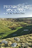Prehistoric Rock Art in the Northern Dales, Paul Brown and Barbara Brown, 0752442465