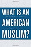 img - for What Is an American Muslim?: Embracing Faith and Citizenship by Abdullahi Ahmed An-Na'im (2014-02-03) book / textbook / text book