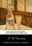 img - for The silver shadow, and other day dreams book / textbook / text book